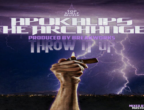 Throw It Up – Apokalips The Archangel Produced by BreakWorks